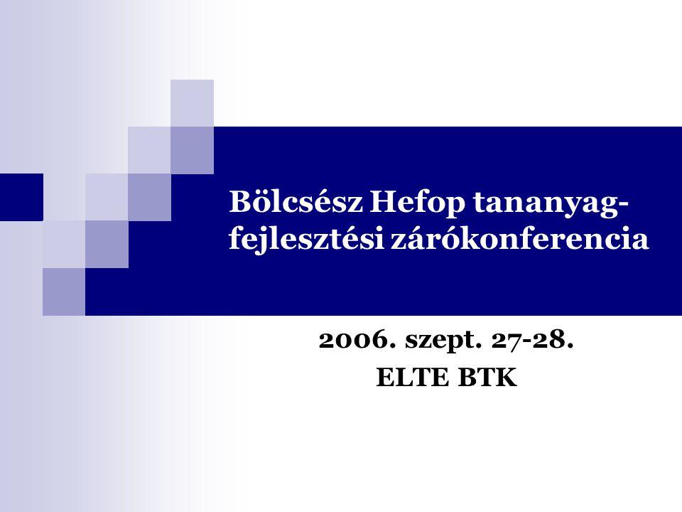 Bölcsész Hefop tananyag- fejlesztési zárókonferencia 2006. szept. 27-28. ELTE BTK