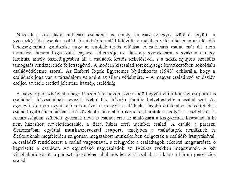 A magyar parasztságnál a nagy létszámú férfiágon szerveződött együtt élő rokonsági csoportot is családnak, házcsaládnak nevezik.