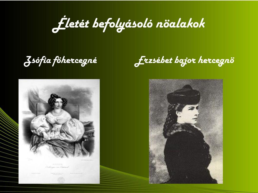 Életét befolyásoló nöalakok Zsófia föhercegné Erzsébet bajor hercegnö
