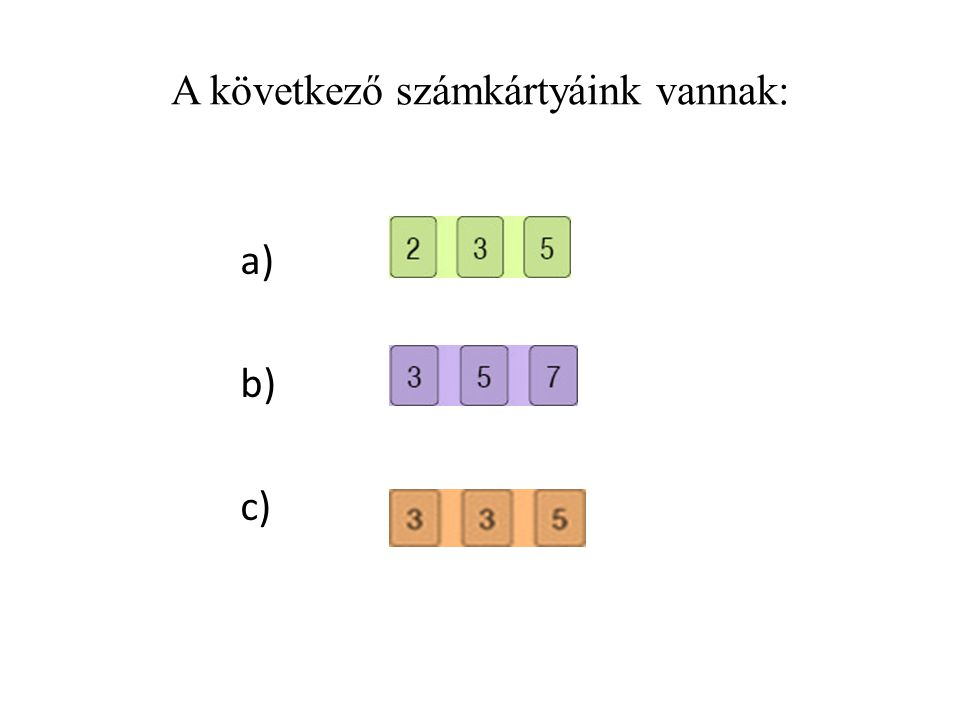 A következő számkártyáink vannak: a) b) c)