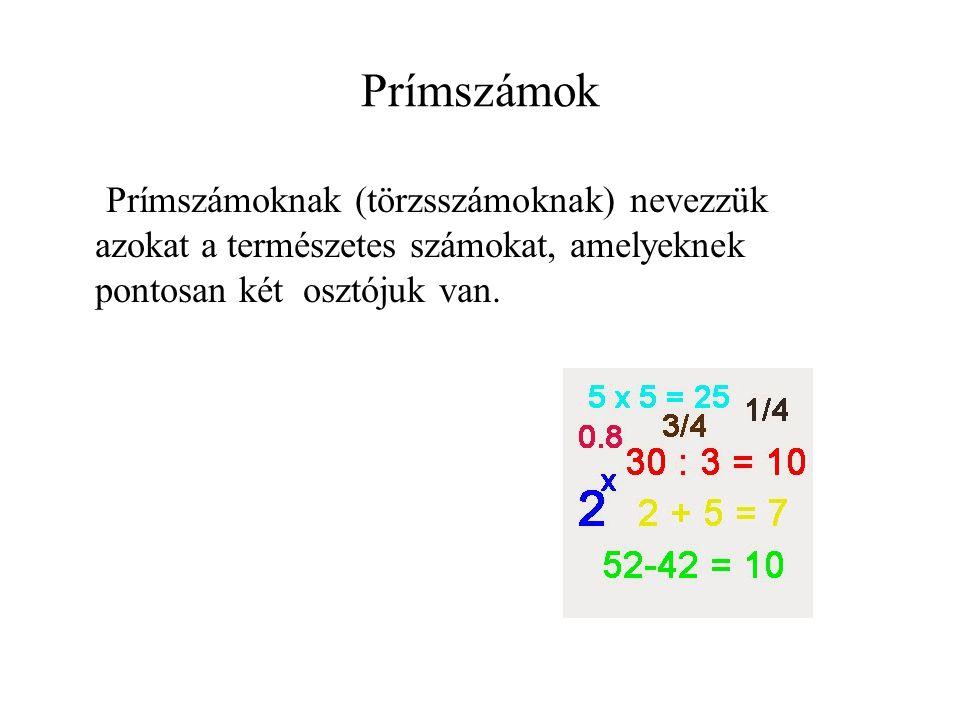 Prímszámok Prímszámoknak (törzsszámoknak) nevezzük azokat a természetes számokat, amelyeknek pontosan két osztójuk van.