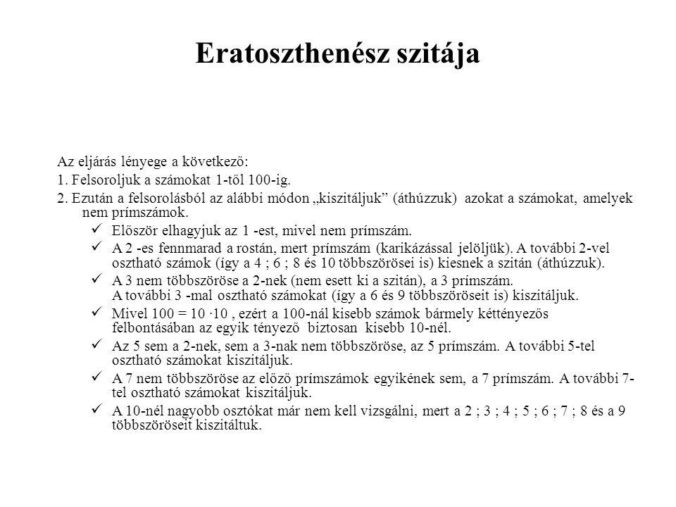 """Eratoszthenész szitája Az eljárás lényege a következő: 1. Felsoroljuk a számokat 1-től 100-ig. 2. Ezután a felsorolásból az alábbi módon """"kiszitáljuk"""""""