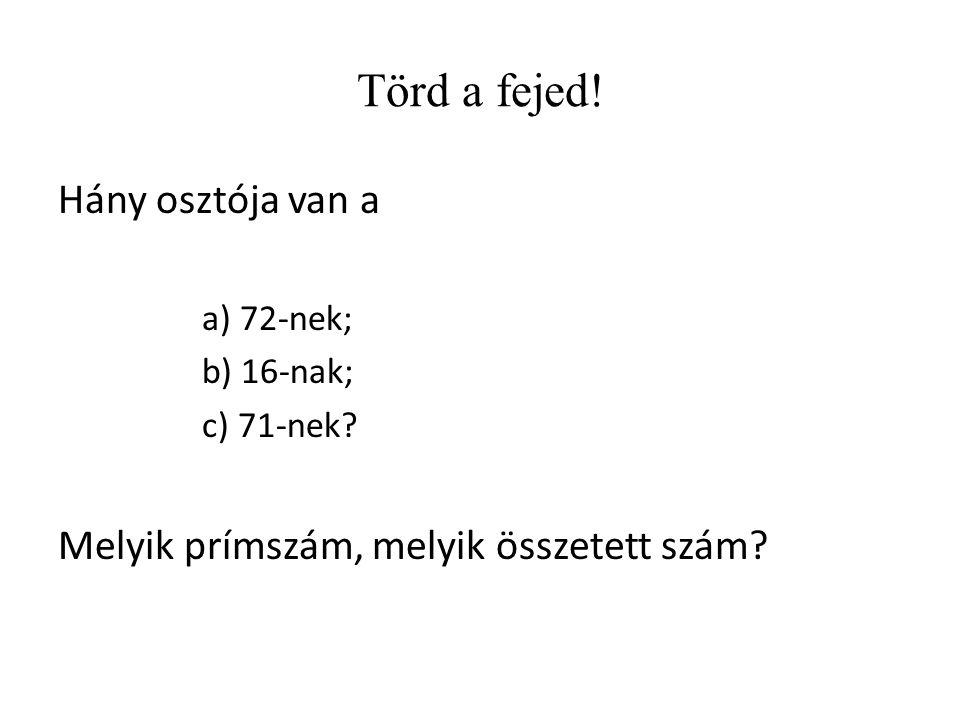 Törd a fejed! Hány osztója van a a) 72-nek; b) 16-nak; c) 71-nek? Melyik prímszám, melyik összetett szám?