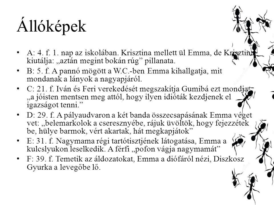 """Állóképek A: 4. f. 1. nap az iskolában. Krisztina mellett ül Emma, de Krisztina kiutálja: """"aztán megint bokán rúg"""" pillanata. B: 5. f. A pannó mögött"""