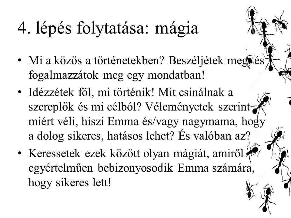 4.lépés folytatása: mágia Mi a közös a történetekben.