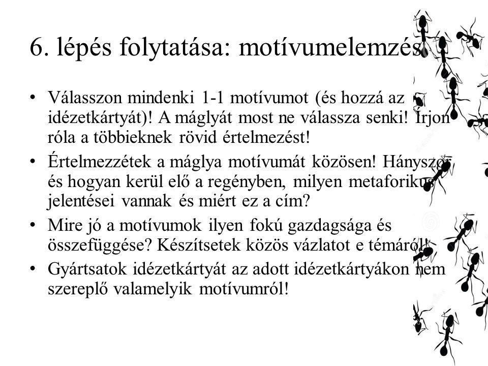 6. lépés folytatása: motívumelemzés Válasszon mindenki 1-1 motívumot (és hozzá az idézetkártyát)! A máglyát most ne válassza senki! Írjon róla a többi