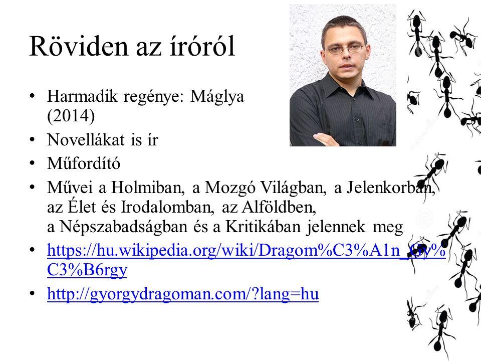 Röviden az íróról Harmadik regénye: Máglya (2014) Novellákat is ír Műfordító Művei a Holmiban, a Mozgó Világban, a Jelenkorban, az Élet és Irodalomban, az Alföldben, a Népszabadságban és a Kritikában jelennek meg https://hu.wikipedia.org/wiki/Dragom%C3%A1n_Gy% C3%B6rgy https://hu.wikipedia.org/wiki/Dragom%C3%A1n_Gy% C3%B6rgy http://gyorgydragoman.com/?lang=hu