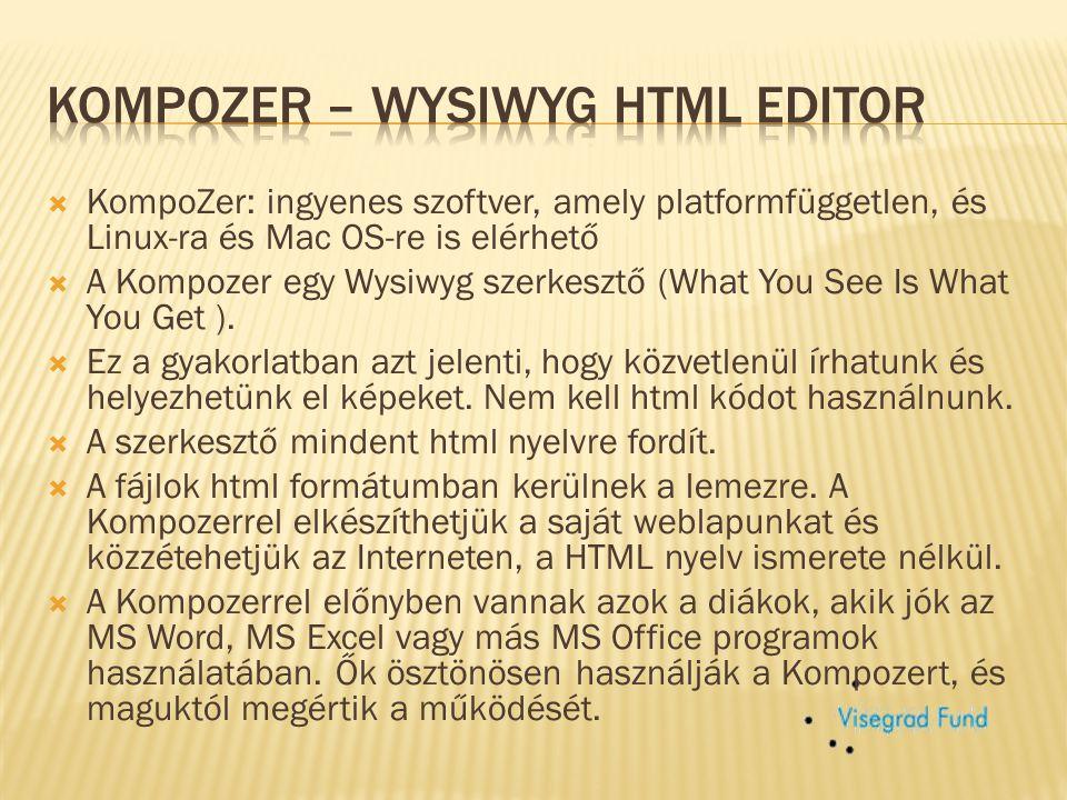  KompoZer: ingyenes szoftver, amely platformfüggetlen, és Linux-ra és Mac OS-re is elérhető  A Kompozer egy Wysiwyg szerkesztő (What You See Is What You Get ).