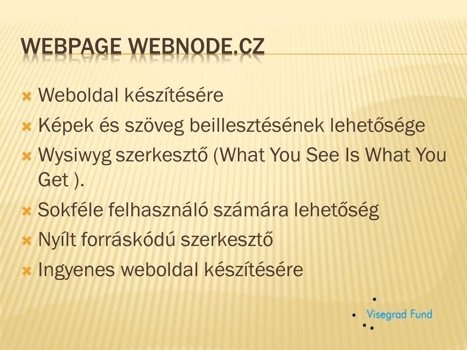  Weboldal készítésére  Képek és szöveg beillesztésének lehetősége  Wysiwyg szerkesztő (What You See Is What You Get ).