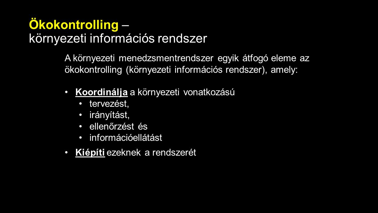 Ökokontrolling – környezeti információs rendszer A környezeti menedzsmentrendszer egyik átfogó eleme az ökokontrolling (környezeti információs rendsze