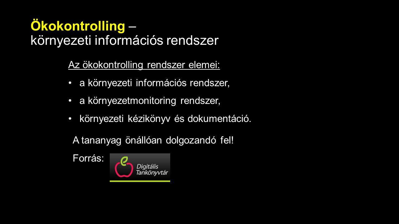 Ökokontrolling – környezeti információs rendszer Az ökokontrolling rendszer elemei: a környezeti információs rendszer, a környezetmonitoring rendszer,