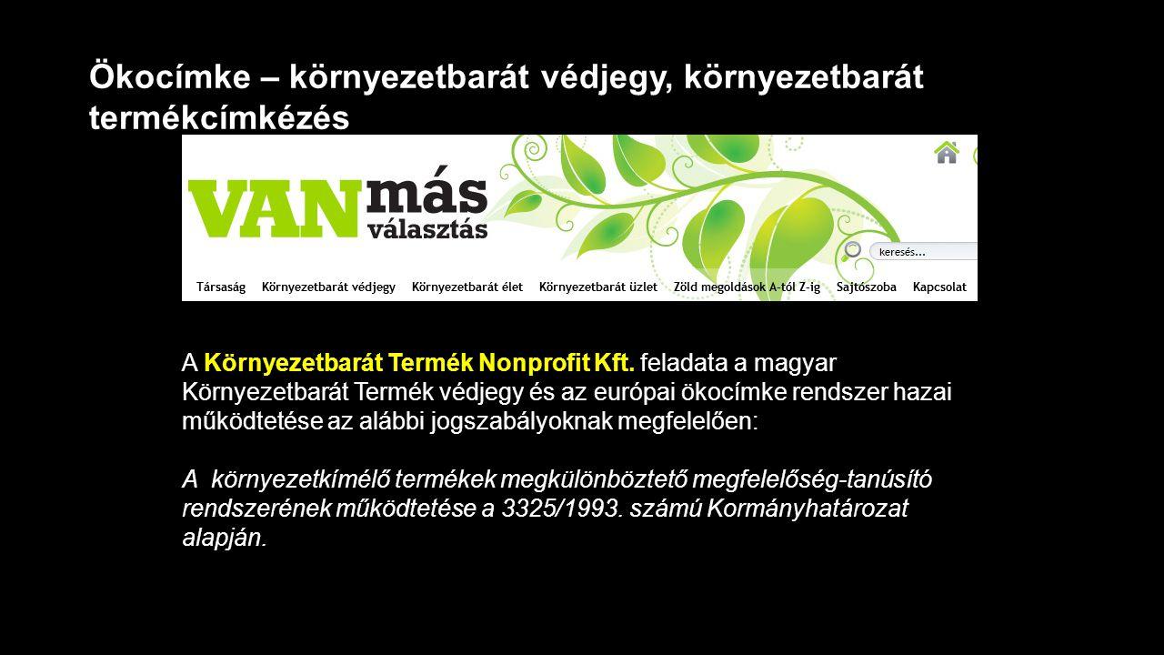 Ökocímke – környezetbarát védjegy, környezetbarát termékcímkézés A Környezetbarát Termék Nonprofit Kft. feladata a magyar Környezetbarát Termék védjeg