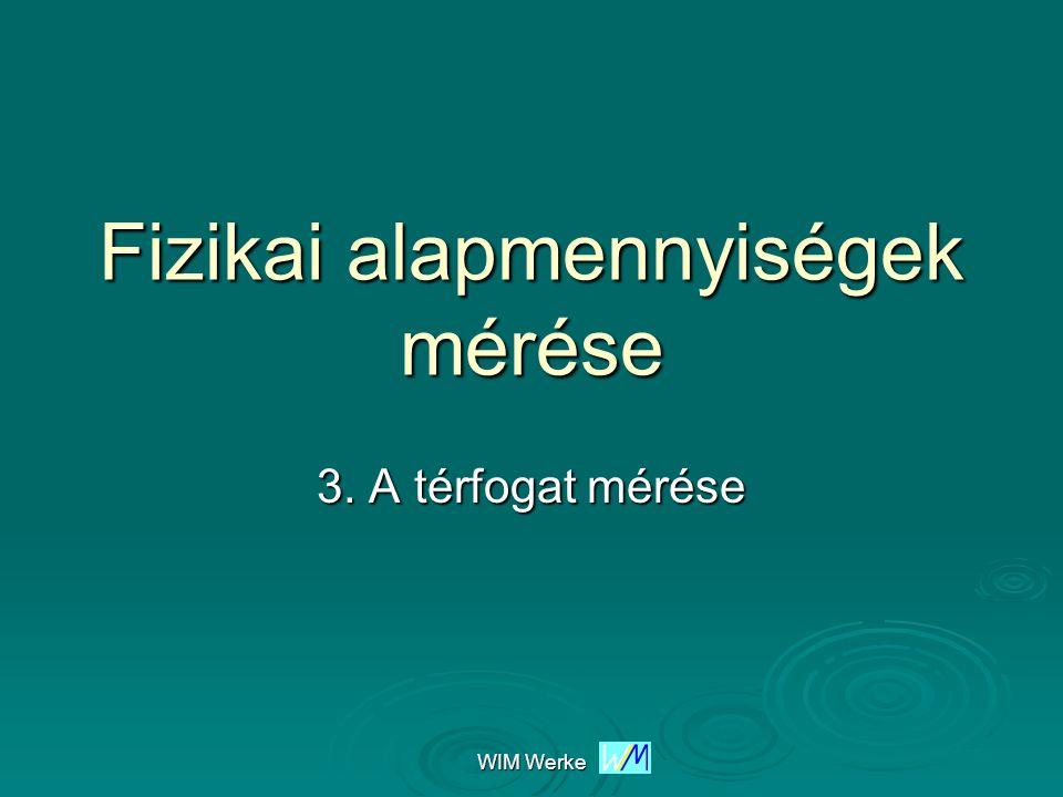 WIM Werke A térfogat fogalma  Térfogat: az a térrész, amelyet a test elfoglal, anyagával kitölt.