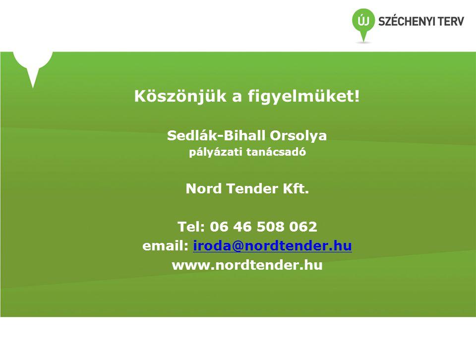 Köszönjük a figyelmüket. Sedlák-Bihall Orsolya pályázati tanácsadó Nord Tender Kft.