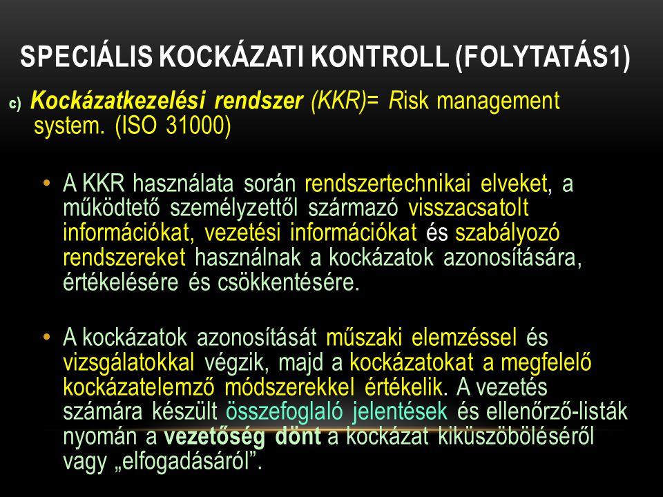 SPECIÁLIS KOCKÁZATI KONTROLL (FOLYTATÁS1) c) Kockázatkezelési rendszer (KKR)= R isk management system. (ISO 31000) A KKR használata során rendszertech
