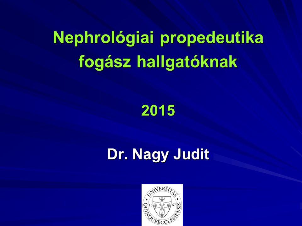 Nephrológiai propedeutika fogász hallgatóknak 2015 Dr. Nagy Judit