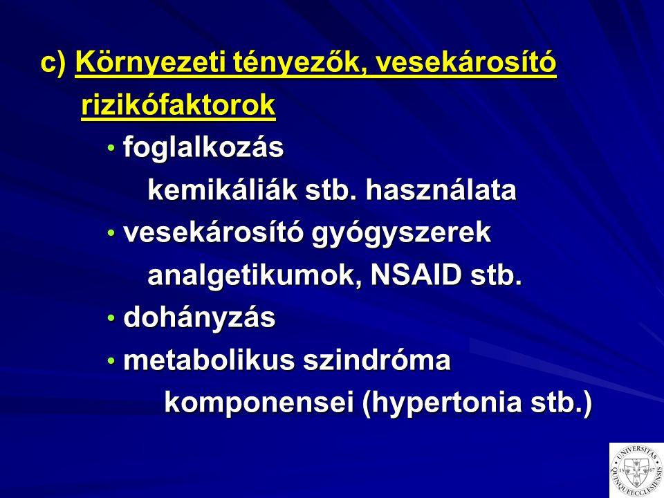c) Környezeti tényezők, vesekárosító rizikófaktorok rizikófaktorok foglalkozás foglalkozás kemikáliák stb. használata kemikáliák stb. használata vesek
