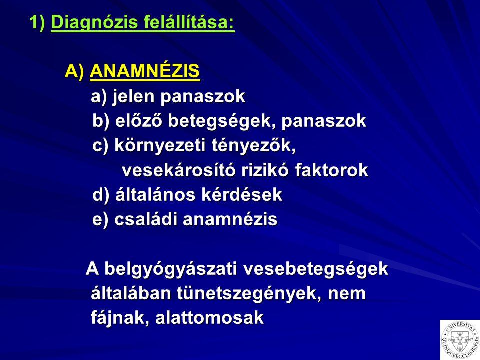 1) Diagnózis felállítása: A) ANAMNÉZIS A) ANAMNÉZIS a) jelen panaszok a) jelen panaszok b) előző betegségek, panaszok b) előző betegségek, panaszok c)