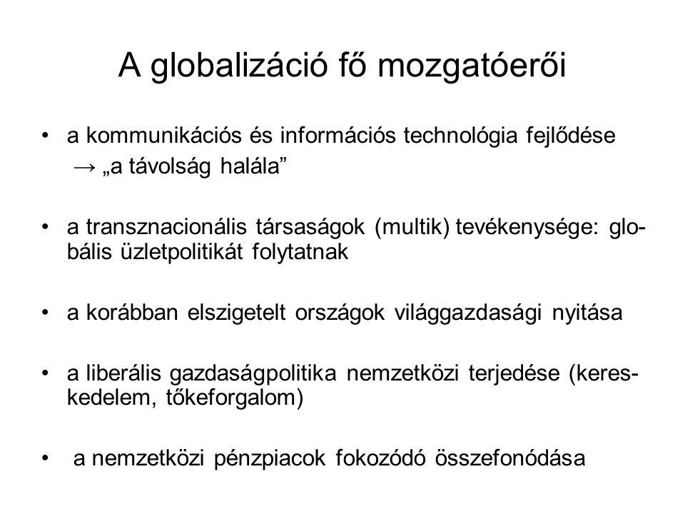 """A globalizáció fő mozgatóerői a kommunikációs és információs technológia fejlődése → """"a távolság halála"""" a transznacionális társaságok (multik) tevéke"""