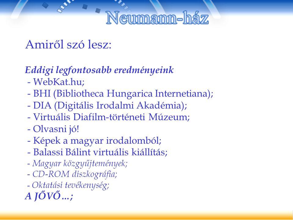 Amiről szó lesz: Eddigi legfontosabb eredményeink - WebKat.hu; - BHI (Bibliotheca Hungarica Internetiana); - DIA (Digitális Irodalmi Akadémia); - Virtuális Diafilm-történeti Múzeum; - Olvasni jó.