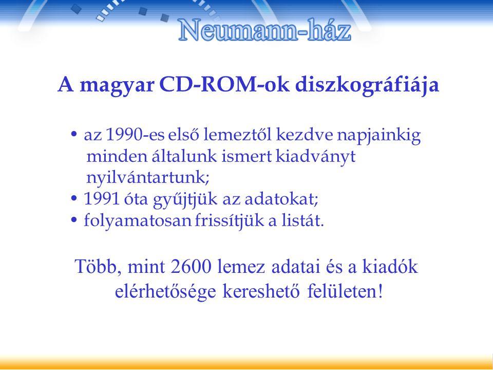 A magyar CD-ROM-ok diszkográfiája Több, mint 2600 lemez adatai és a kiadók elérhetősége kereshető felületen.