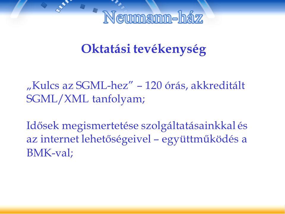 """""""Kulcs az SGML-hez – 120 órás, akkreditált SGML/XML tanfolyam; Idősek megismertetése szolgáltatásainkkal és az internet lehetőségeivel – együttműködés a BMK-val; Oktatási tevékenység"""