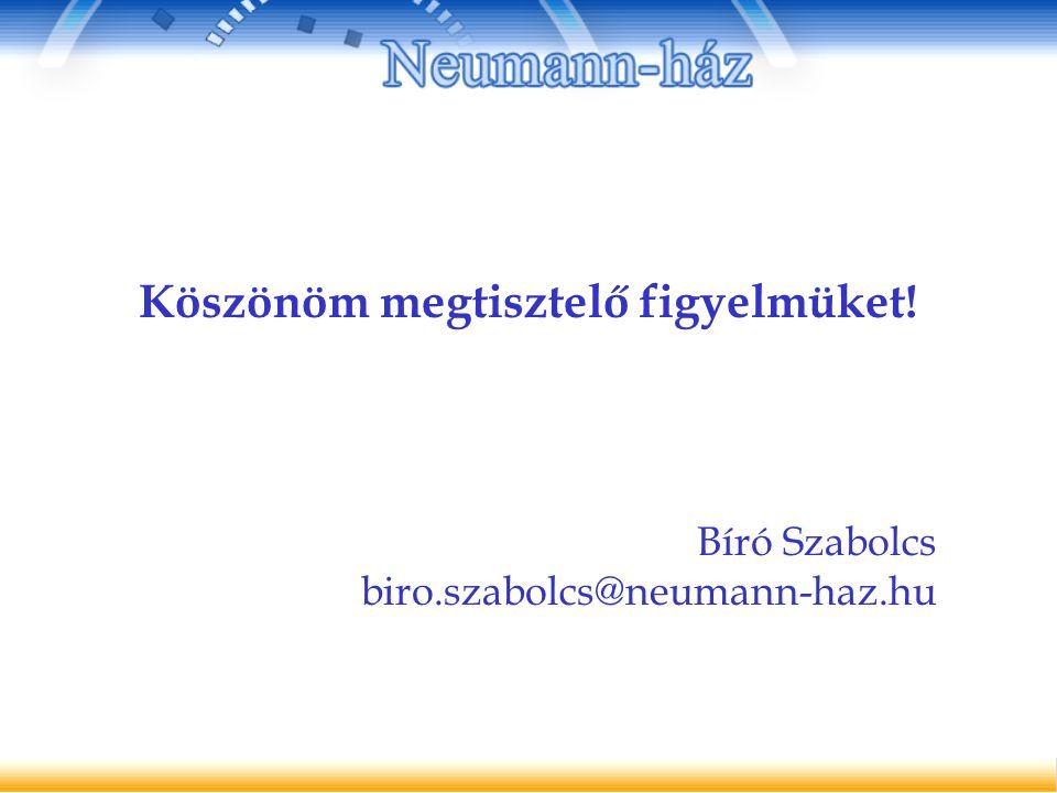 Köszönöm megtisztelő figyelmüket! Bíró Szabolcs biro.szabolcs@neumann-haz.hu