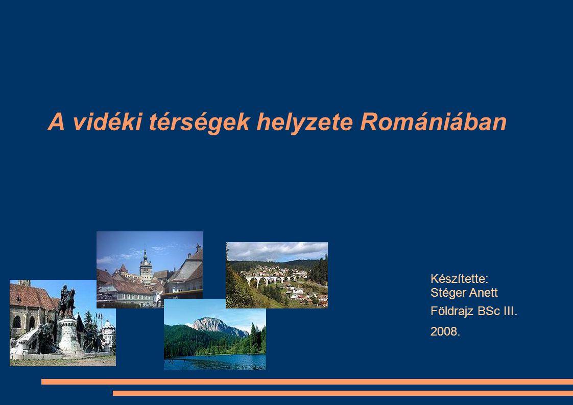 A vidéki térségek helyzete Romániában Készítette: Stéger Anett Földrajz BSc III. 2008.