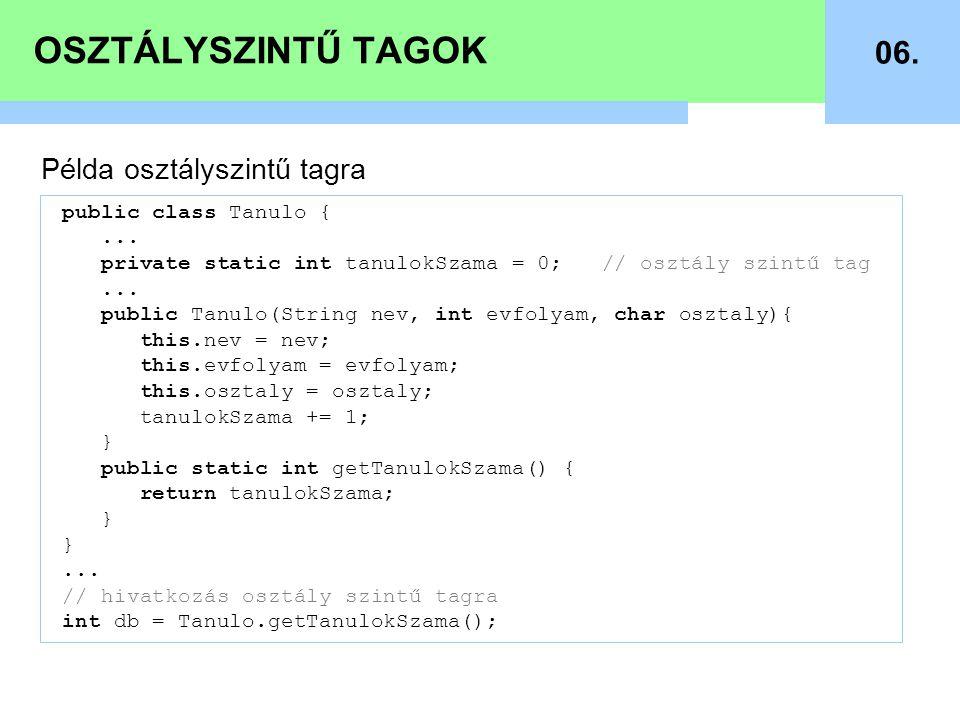 OSZTÁLYSZINTŰ TAGOK 06. Példa osztályszintű tagra public class Tanulo {...