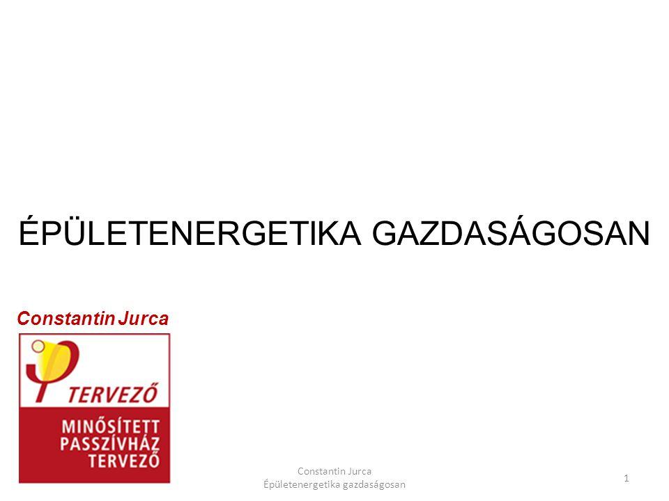 Constantin Jurca Épületenergetika gazdaságosan 1 ÉPÜLETENERGETIKA GAZDASÁGOSAN Constantin Jurca