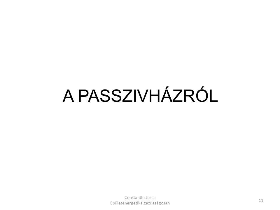 Constantin Jurca Épületenergetika gazdaságosan 11 A PASSZIVHÁZRÓL