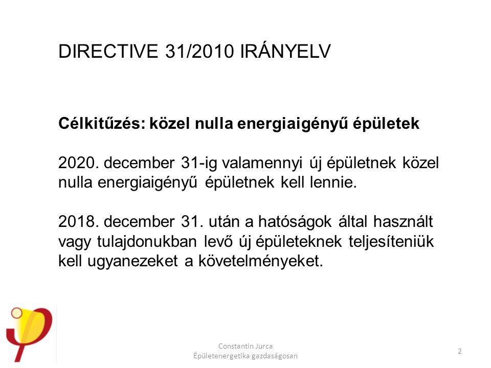 Constantin Jurca Épületenergetika gazdaságosan 2 Célkitűzés: közel nulla energiaigényű épületek 2020. december 31-ig valamennyi új épületnek közel nul