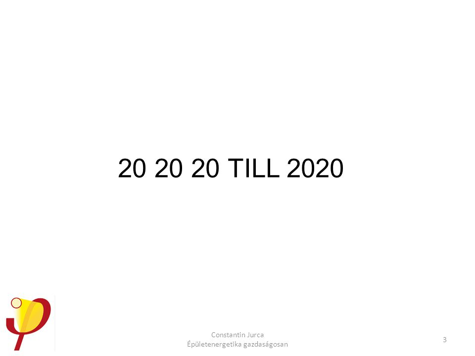 Constantin Jurca Épületenergetika gazdaságosan 3 20 20 20 TILL 2020