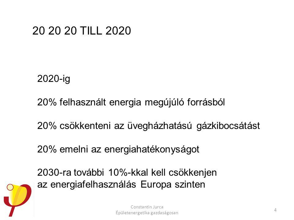 Constantin Jurca Épületenergetika gazdaságosan 4 20 20 20 TILL 2020 2020-ig 20% felhasznált energia megújúló forrásból 20% csökkenteni az üvegházhatású gázkibocsátást 20% emelni az energiahatékonyságot 2030-ra további 10%-kkal kell csökkenjen az energiafelhasználás Europa szinten