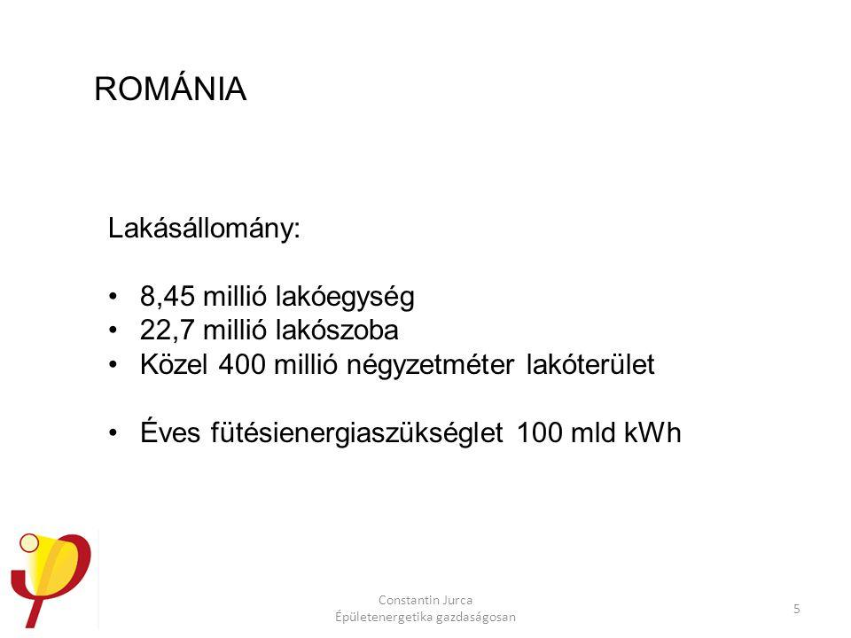Constantin Jurca Épületenergetika gazdaságosan 5 ROMÁNIA Lakásállomány: 8,45 millió lakóegység 22,7 millió lakószoba Közel 400 millió négyzetméter lak