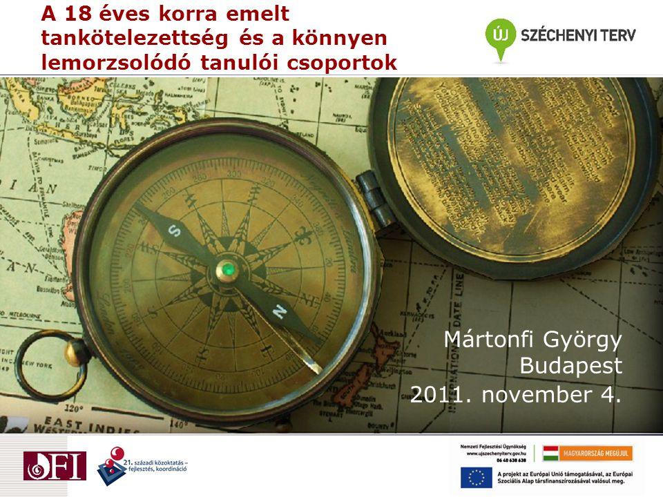 A 18 éves korra emelt tankötelezettség és a könnyen lemorzsolódó tanulói csoportok Mártonfi György Budapest 2011.