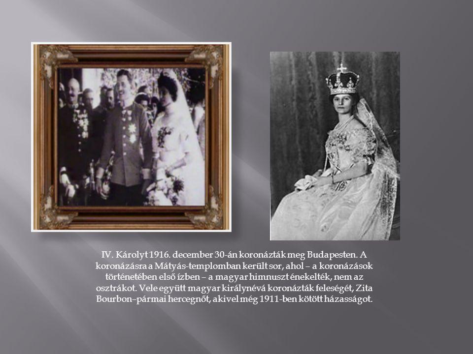 IV. Károlyt 1916. december 30-án koronázták meg Budapesten.
