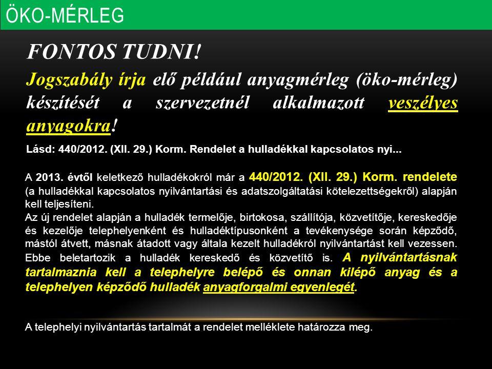 FONTOS TUDNI! Lásd: 440/2012. (XII. 29.) Korm. Rendelet a hulladékkal kapcsolatos nyi... Jogszabály írja elő például anyagmérleg (öko-mérleg) készítés