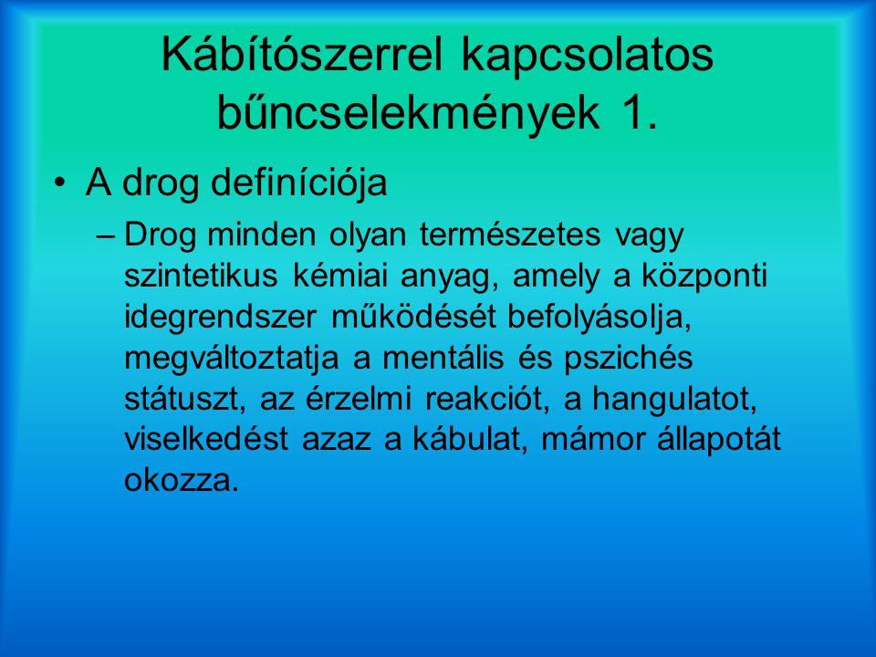 Kábítószerrel kapcsolatos bűncselekmények 1. A drog definíciója –Drog minden olyan természetes vagy szintetikus kémiai anyag, amely a központi idegren