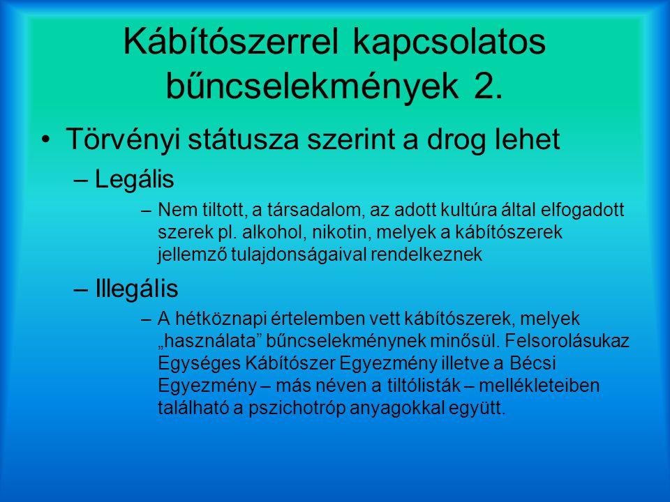 Kábítószerrel kapcsolatos bűncselekmények 2. Törvényi státusza szerint a drog lehet –Legális –Nem tiltott, a társadalom, az adott kultúra által elfoga