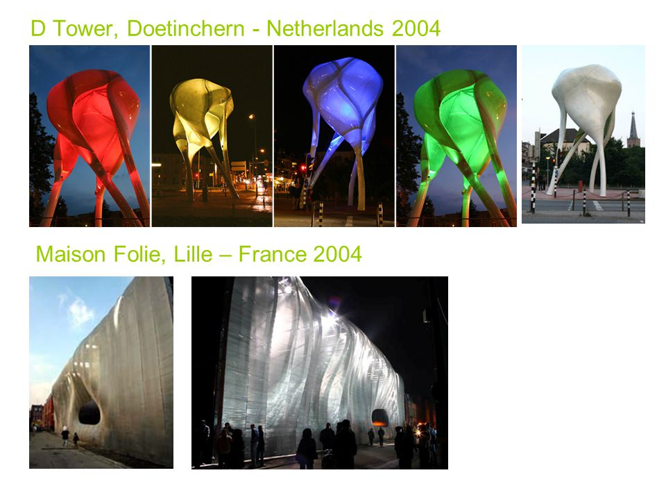 D Tower, Doetinchern - Netherlands 2004 Maison Folie, Lille – France 2004