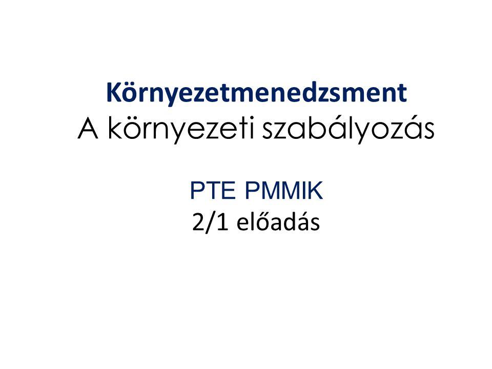 Környezetmenedzsment A környezeti szabályozás PTE PMMIK 2/1 előadás