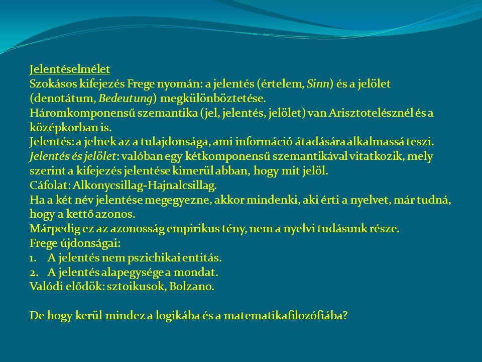 Jelentéselmélet Szokásos kifejezés Frege nyomán: a jelentés (értelem, Sinn) és a jelölet (denotátum, Bedeutung) megkülönböztetése.