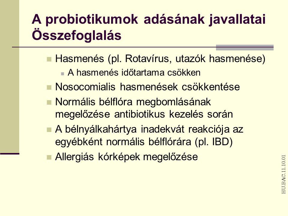 A probiotikumok adásának javallatai Összefoglalás Hasmenés (pl. Rotavírus, utazók hasmenése) A hasmenés időtartama csökken Nosocomialis hasmenések csö
