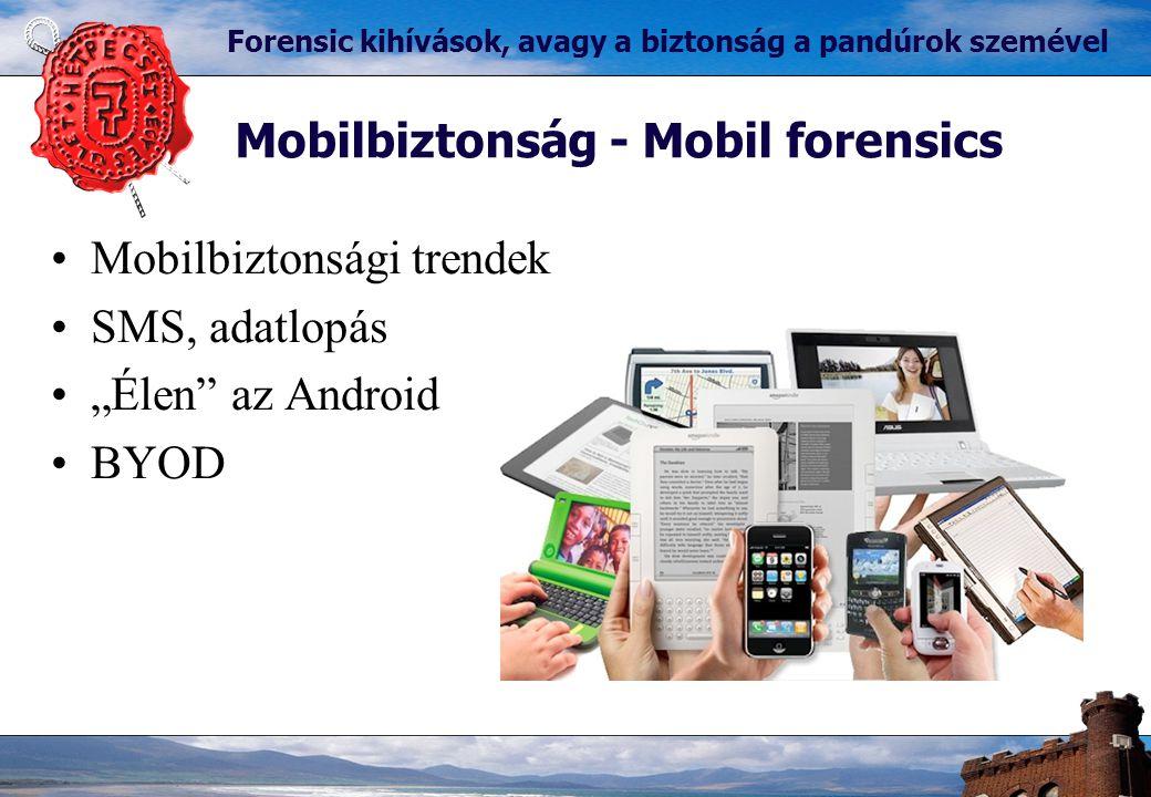 """Mobilbiztonság - Mobil forensics Forensic kihívások, avagy a biztonság a pandúrok szemével Mobilbiztonsági trendek SMS, adatlopás """"Élen az Android BYOD"""
