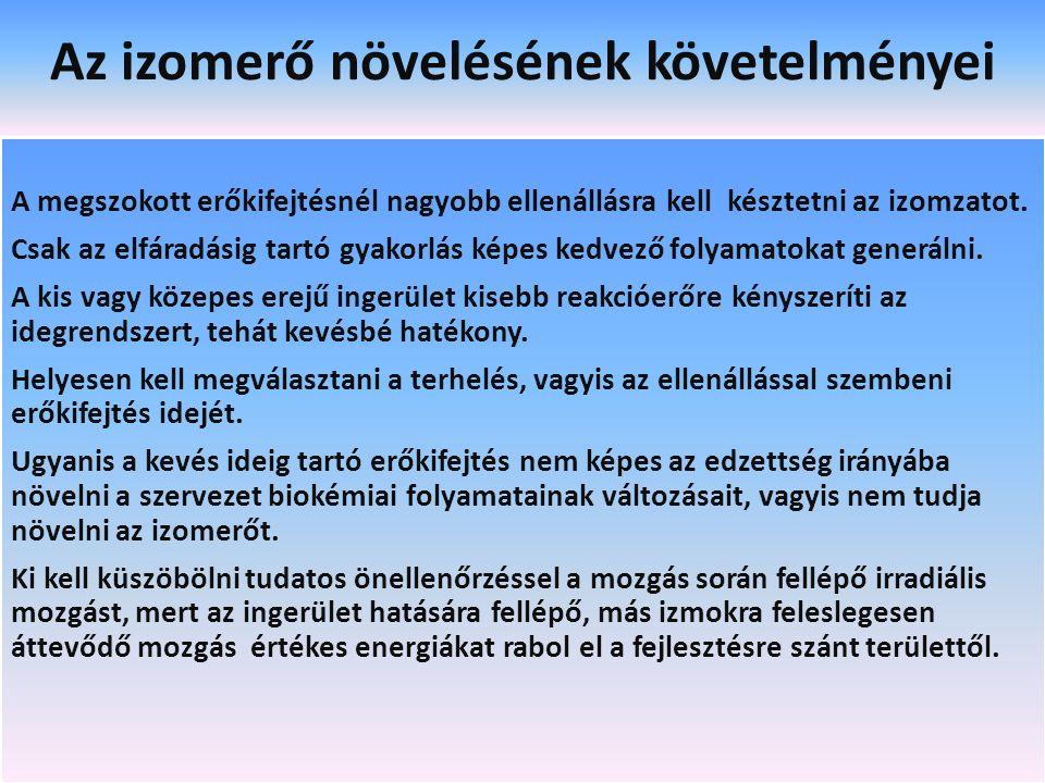 Az izomerő növelésének követelményei A megszokott erőkifejtésnél nagyobb ellenállásra kell késztetni az izomzatot. Csak az elfáradásig tartó gyakorlás