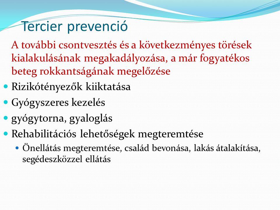 Tercier prevenció A további csontvesztés és a következményes törések kialakulásának megakadályozása, a már fogyatékos beteg rokkantságának megelőzése