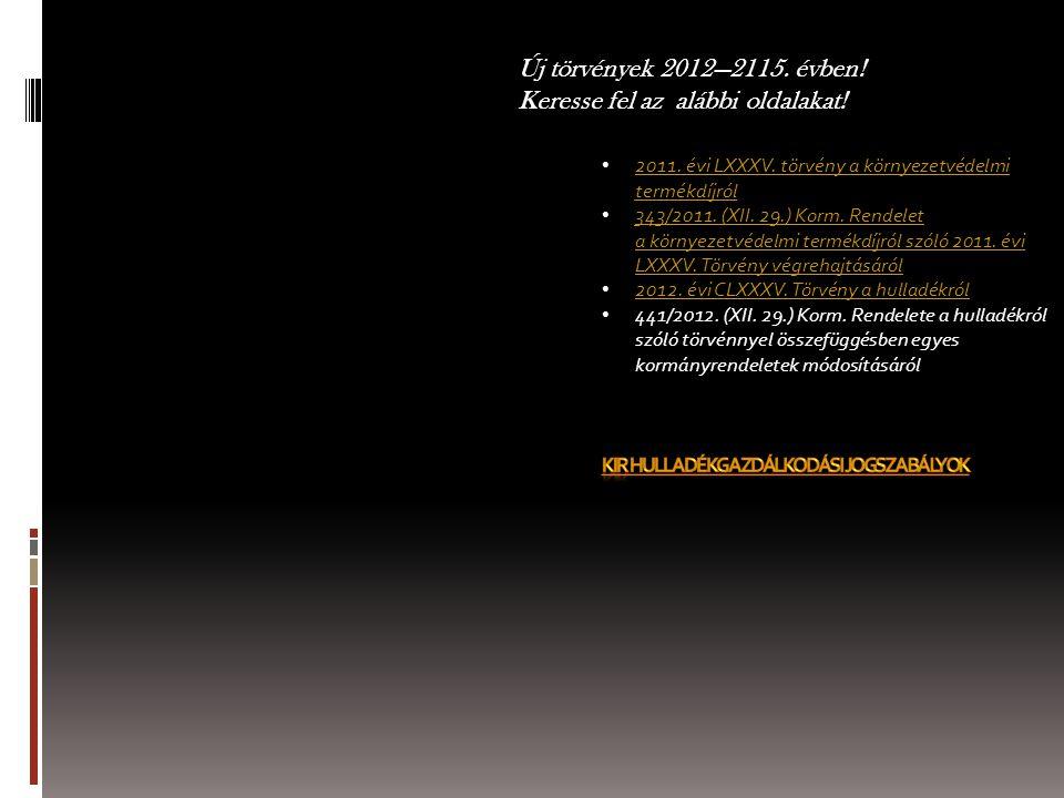 Új törvények 2012—2115. évben! Keresse fel az alábbi oldalakat! 2011. évi LXXXV. törvény a környezetvédelmi termékdíjról 2011. évi LXXXV. törvény a kö
