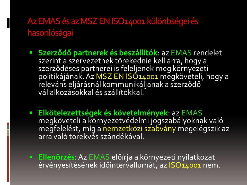 Az EMAS és az MSZ EN ISO14001 különbségei és hasonlóságai  Szerződő partnerek és beszállítók: az EMAS rendelet szerint a szervezetnek törekednie kell