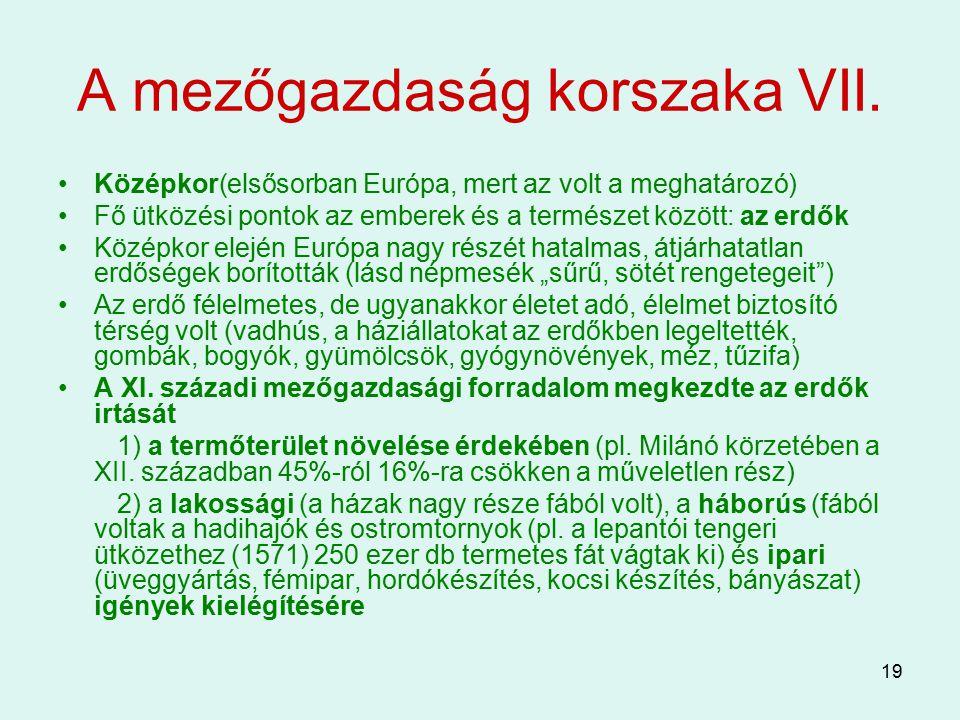 19 A mezőgazdaság korszaka VII. Középkor(elsősorban Európa, mert az volt a meghatározó) Fő ütközési pontok az emberek és a természet között: az erdők